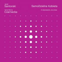 """Książka """" SamoDzielna kobieta. O dojrzewaniu do zmian"""" Jacek Santorski Anna Hanna Czarnecka"""